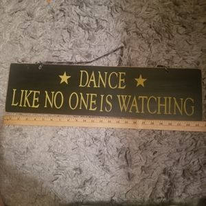 "Wooden ""DANCE LIKE NO ONE IS WATCHING"" Sign"